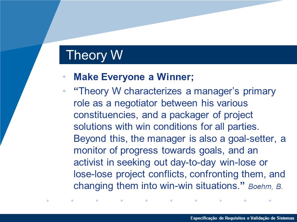 "Especificação de Requisitos e Validação de Sistemas Theory W Make Everyone a Winner; ""Theory W characterizes a manager's primary role as a negotiator"
