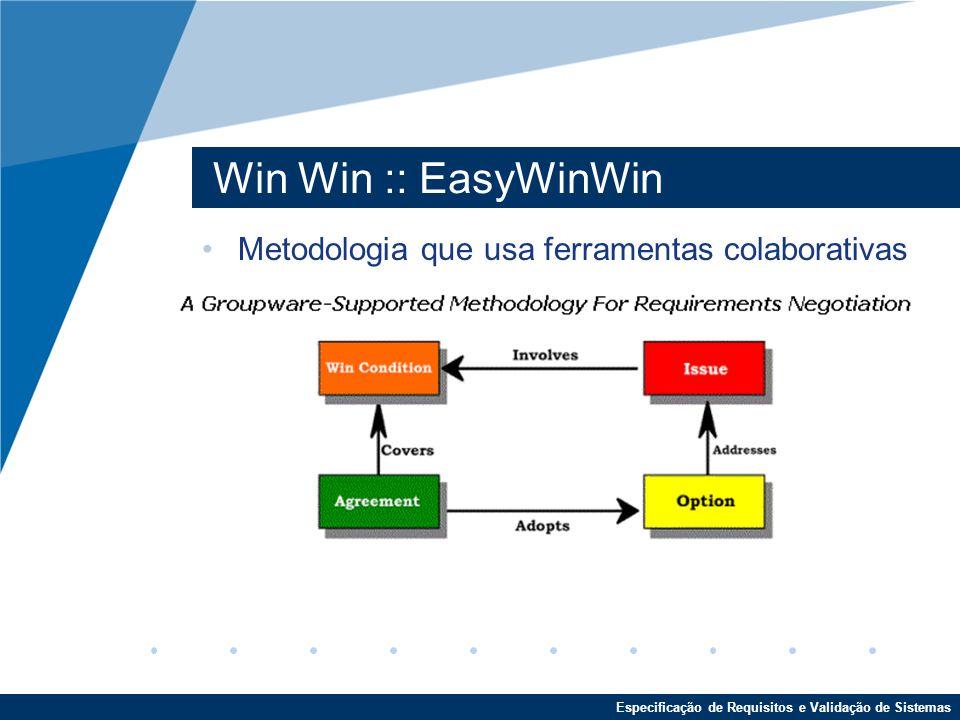 Especificação de Requisitos e Validação de Sistemas Win Win :: EasyWinWin Metodologia que usa ferramentas colaborativas