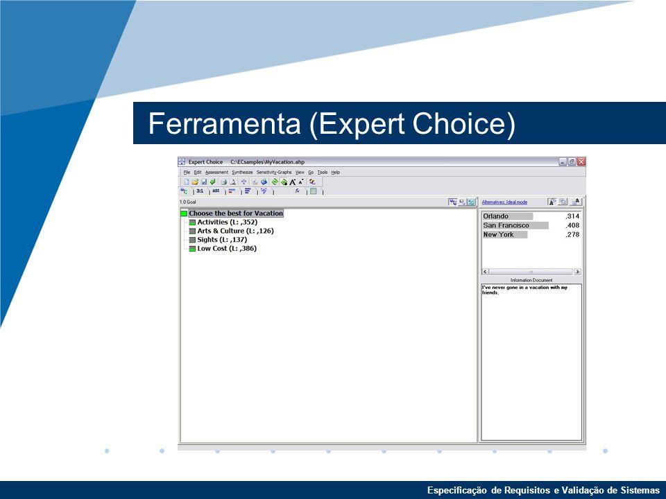 Especificação de Requisitos e Validação de Sistemas Ferramenta (Expert Choice)