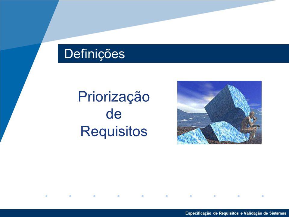 Especificação de Requisitos e Validação de Sistemas AHP – Exemplos Ranking obtido: –Req 1 contém 26% do valor total dos requisitos; –Req 2 contém 50% do valor total dos requisitos; –Req 3 contém 9% do valor total dos requisitos; –Req 4 contém 16% do valor total dos requisitos; Desta forma, a prioridade de cada requisito fica assim estabelecida: –Req 2 > Req 1 > Req 4 > Req 3