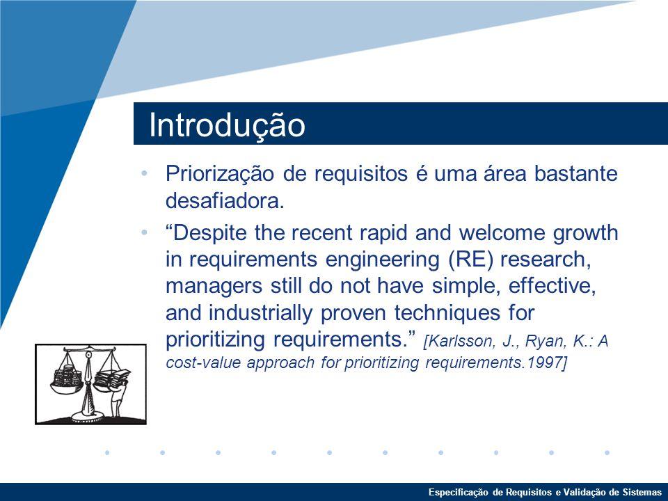 Especificação de Requisitos e Validação de Sistemas Introdução Priorização de requisitos é uma área bastante desafiadora.