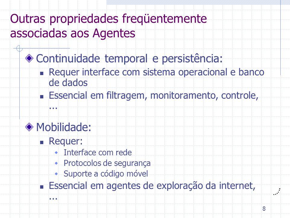 8 Outras propriedades freqüentemente associadas aos Agentes Continuidade temporal e persistência: Requer interface com sistema operacional e banco de dados Essencial em filtragem, monitoramento, controle,...