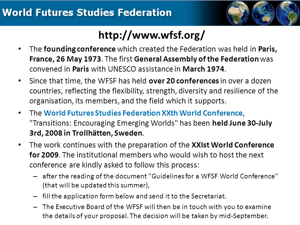 WFSF - World Futures Studies Federation http://www.wfsf.org/ The founding conference which created the Federation was held in Paris, France, 26 May 1973.