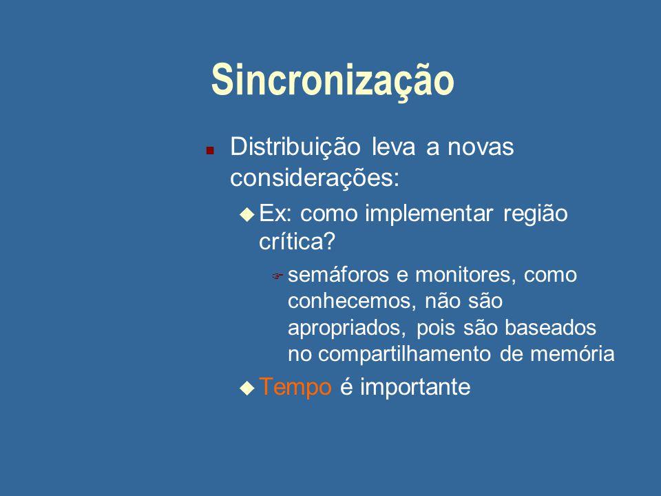 Sincronização n Distribuição leva a novas considerações: u Ex: como implementar região crítica.