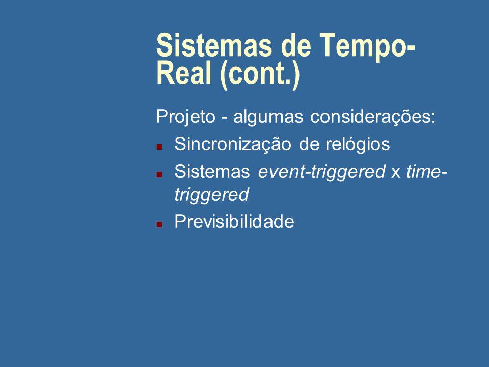 Sistemas de Tempo- Real (cont.) Projeto - algumas considerações: n Sincronização de relógios n Sistemas event-triggered x time- triggered n Previsibilidade