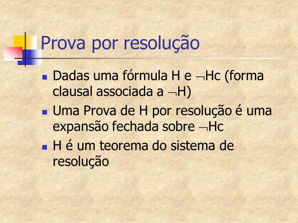 Prova por resolução Dadas uma fórmula H e  Hc (forma clausal associada a  H) Uma Prova de H por resolução é uma expansão fechada sobre  Hc H é um t