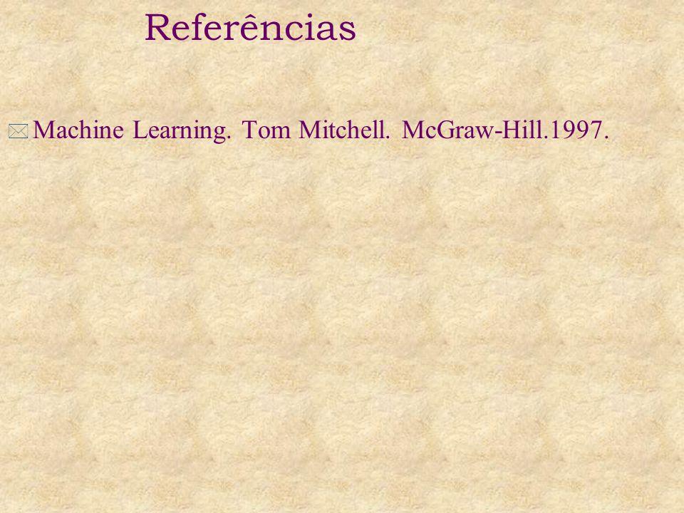 * Machine Learning. Tom Mitchell. McGraw-Hill.1997. Referências