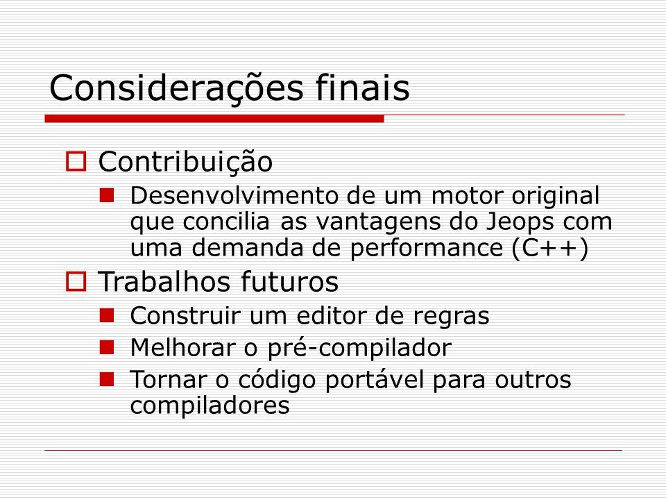 Considerações finais  Contribuição Desenvolvimento de um motor original que concilia as vantagens do Jeops com uma demanda de performance (C++)  Tra