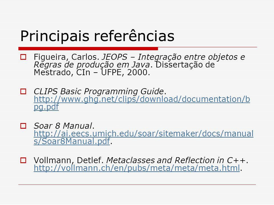 Principais referências  Figueira, Carlos. JEOPS – Integração entre objetos e Regras de produção em Java. Dissertação de Mestrado, CIn – UFPE, 2000. 