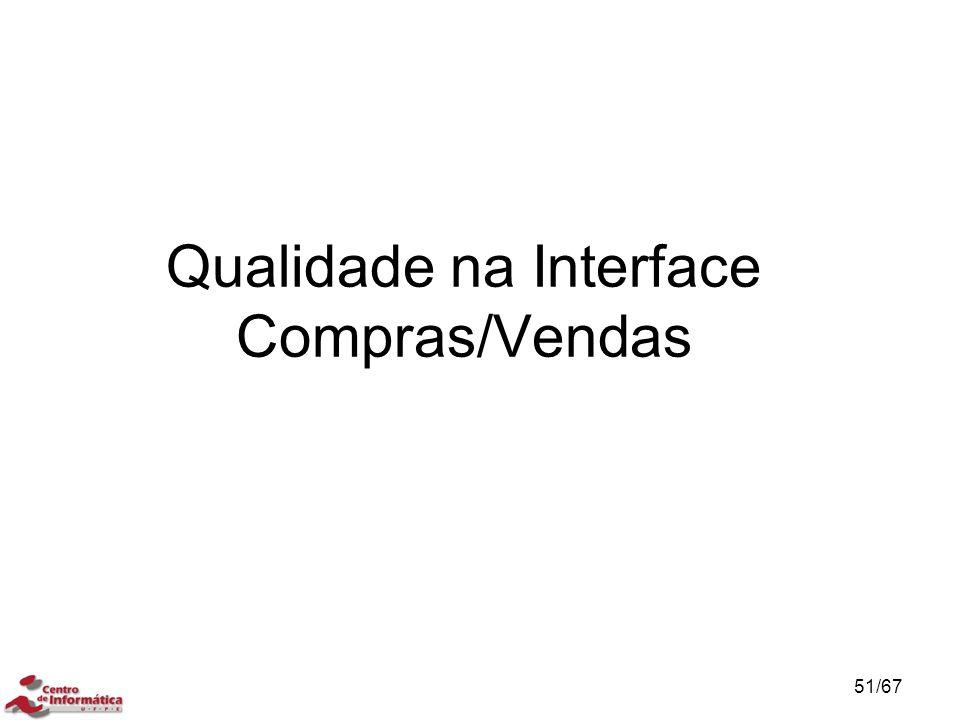 Qualidade na Interface Compras/Vendas 51/67