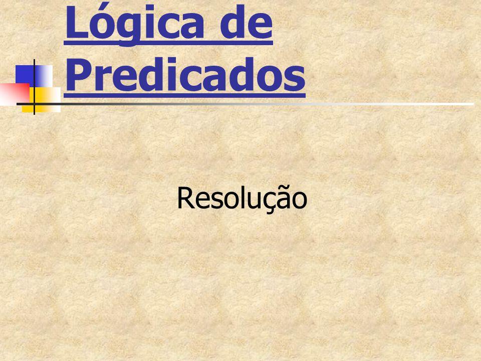 Cláusulas e literais complementares Cláusula em lógica de predicados é uma disjunção de literais Usando a notação de conjuntos: C1={p(x),  q(f(w)),a}, C2={y,  q(k,z)}, C3={z} Dois literais são complementares em lógica de predicados quando, UNIFICADOS, um é a negação do outro