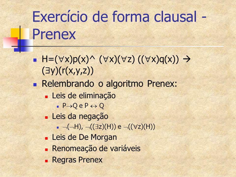 Exercício de forma clausal - Prenex H=(  x)p(x)^ (  x)(  z) ((  x)q(x))  (  y)(r(x,y,z)) Relembrando o algoritmo Prenex: Leis de eliminação P 