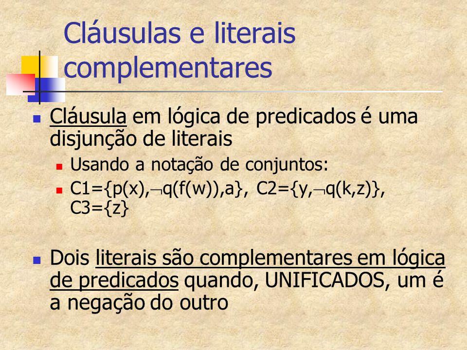 Cláusulas e literais complementares Cláusula em lógica de predicados é uma disjunção de literais Usando a notação de conjuntos: C1={p(x),  q(f(w)),a}