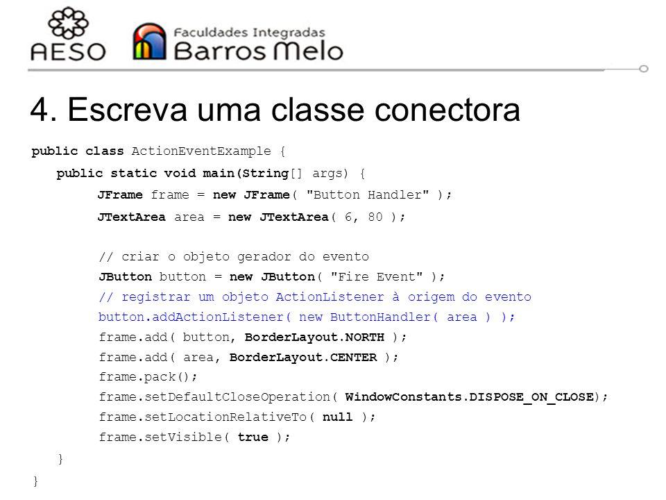 4. Escreva uma classe conectora public class ActionEventExample { public static void main(String[] args) { JFrame frame = new JFrame(