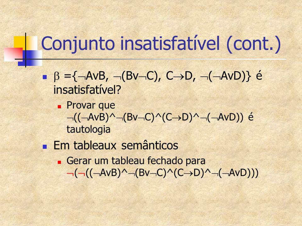 Conjunto insatisfatível (cont.)  ={  AvB,  (Bv  C), C  D,  (  AvD)} é insatisfatível? Provar que  ((  AvB)^  (Bv  C)^(C  D)^  (  AvD)) é
