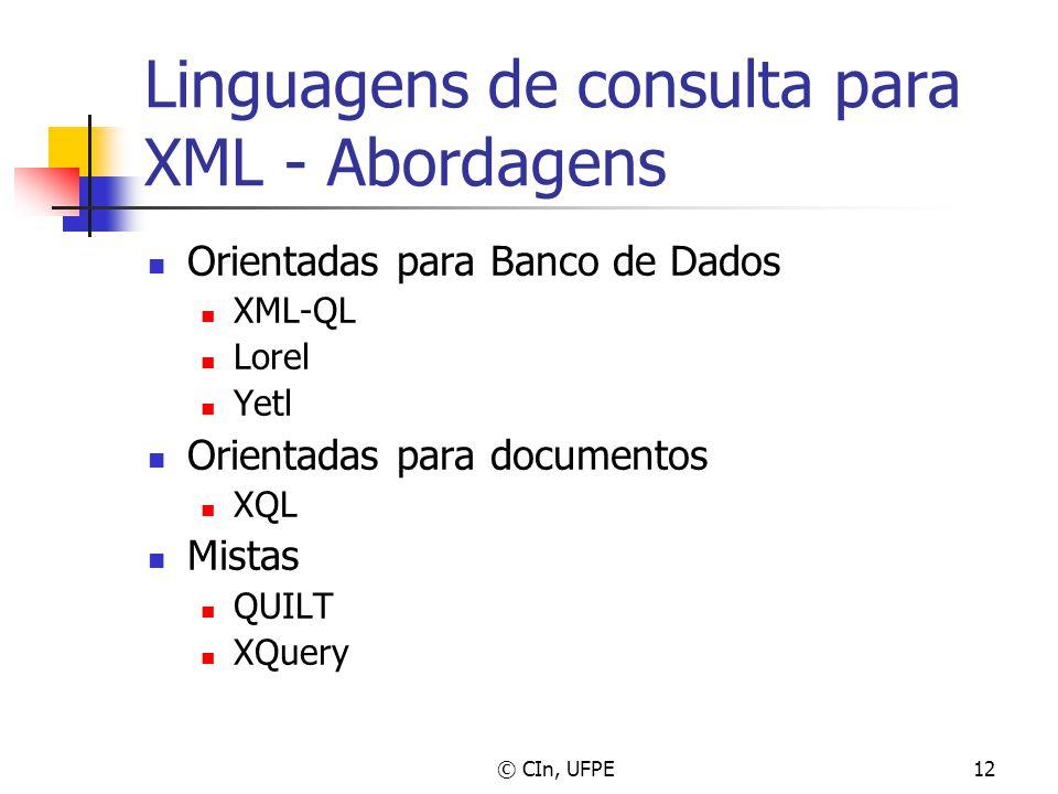 © CIn, UFPE12 Linguagens de consulta para XML - Abordagens Orientadas para Banco de Dados XML-QL Lorel Yetl Orientadas para documentos XQL Mistas QUIL