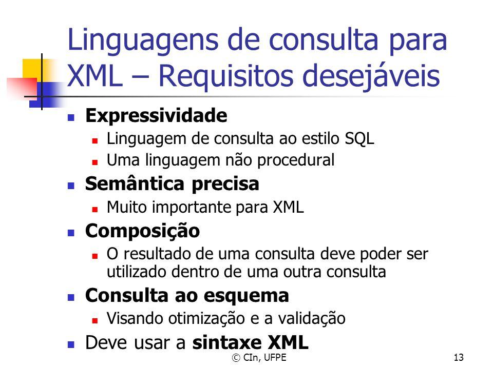 © CIn, UFPE13 Linguagens de consulta para XML – Requisitos desejáveis Expressividade Linguagem de consulta ao estilo SQL Uma linguagem não procedural
