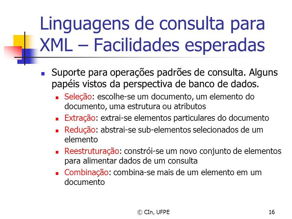 © CIn, UFPE16 Linguagens de consulta para XML – Facilidades esperadas Suporte para operações padrões de consulta. Alguns papéis vistos da perspectiva