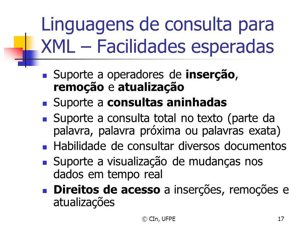 © CIn, UFPE17 Linguagens de consulta para XML – Facilidades esperadas Suporte a operadores de inserção, remoção e atualização Suporte a consultas anin