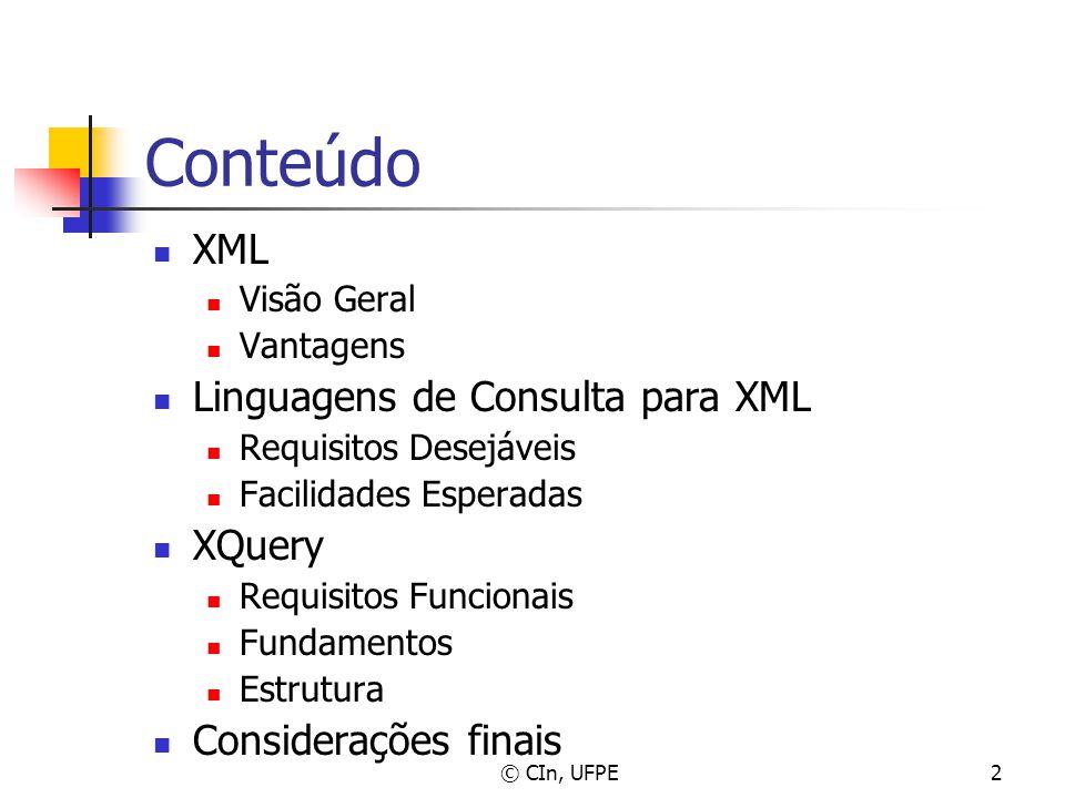 © CIn, UFPE2 Conteúdo XML Visão Geral Vantagens Linguagens de Consulta para XML Requisitos Desejáveis Facilidades Esperadas XQuery Requisitos Funciona