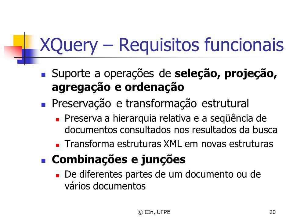 © CIn, UFPE20 XQuery – Requisitos funcionais Suporte a operações de seleção, projeção, agregação e ordenação Preservação e transformação estrutural Pr