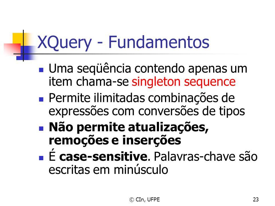 © CIn, UFPE23 XQuery - Fundamentos Uma seqüência contendo apenas um item chama-se singleton sequence Permite ilimitadas combinações de expressões com