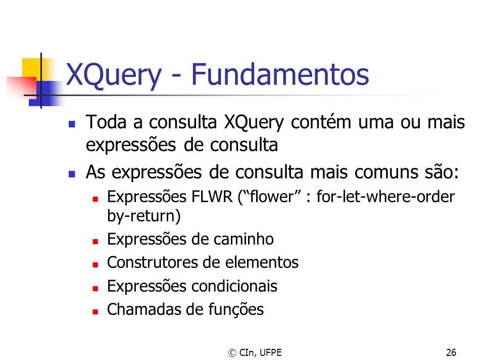 © CIn, UFPE26 XQuery - Fundamentos Toda a consulta XQuery contém uma ou mais expressões de consulta As expressões de consulta mais comuns são: Express