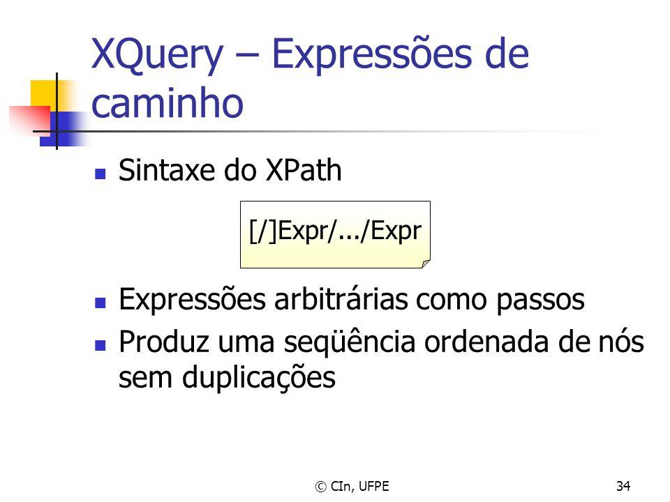 © CIn, UFPE34 XQuery – Expressões de caminho Sintaxe do XPath Expressões arbitrárias como passos Produz uma seqüência ordenada de nós sem duplicações