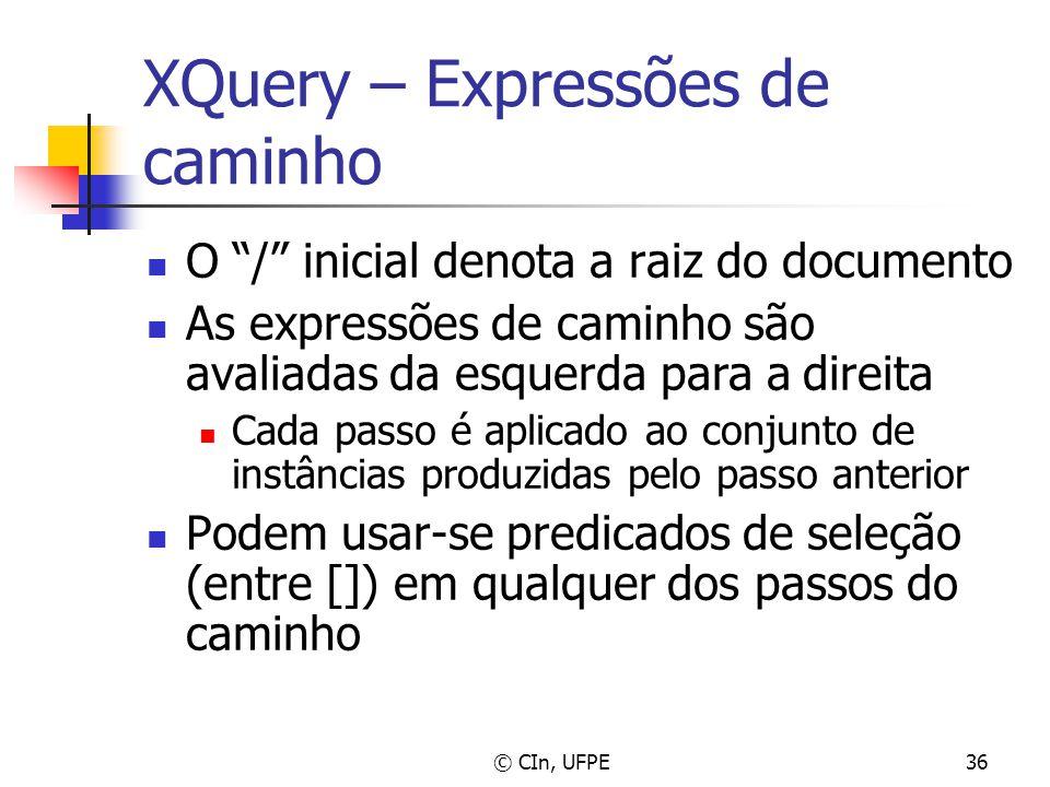 """© CIn, UFPE36 XQuery – Expressões de caminho O """"/"""" inicial denota a raiz do documento As expressões de caminho são avaliadas da esquerda para a direit"""