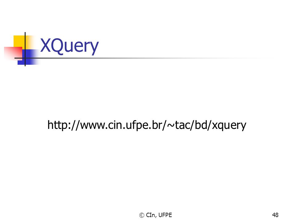 © CIn, UFPE48 XQuery http://www.cin.ufpe.br/~tac/bd/xquery