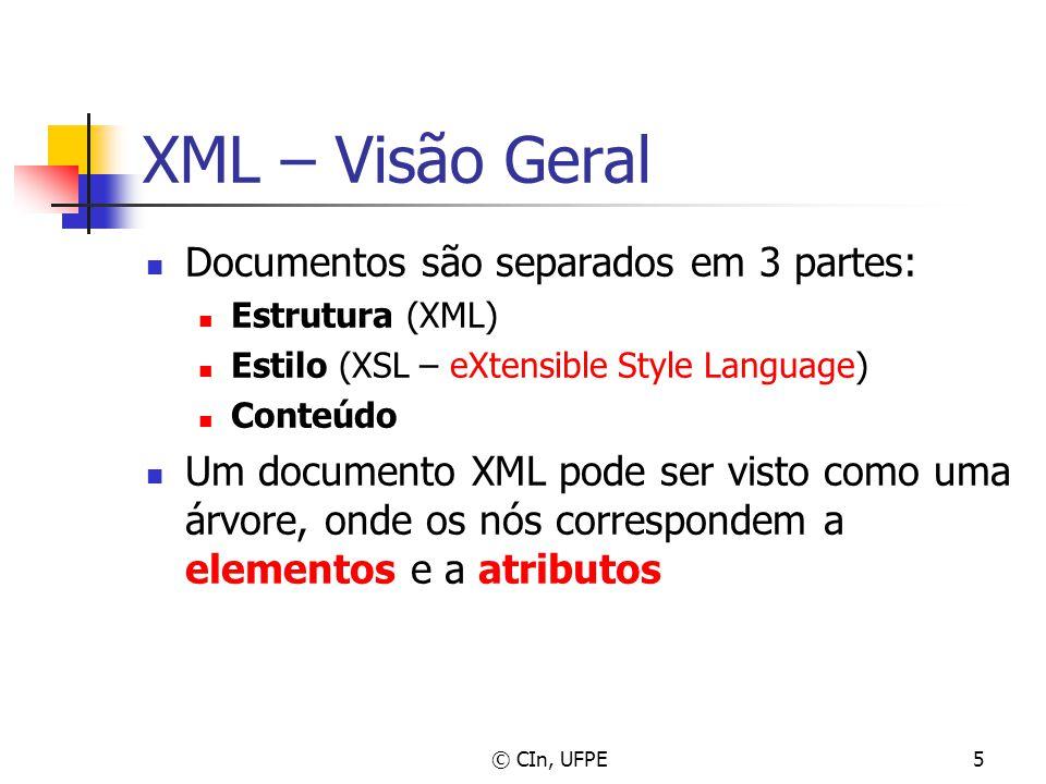© CIn, UFPE5 XML – Visão Geral Documentos são separados em 3 partes: Estrutura (XML) Estilo (XSL – eXtensible Style Language) Conteúdo Um documento XM
