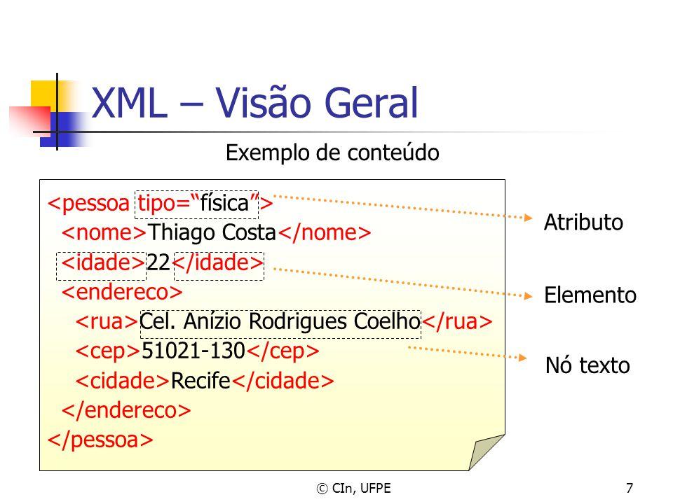 © CIn, UFPE7 XML – Visão Geral Exemplo de conteúdo Thiago Costa 22 Cel. Anízio Rodrigues Coelho 51021-130 Recife Atributo Elemento Nó texto