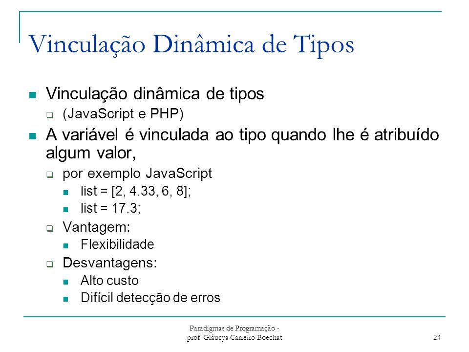 Paradigmas de Programação - prof Gláucya Carreiro Boechat 24 Vinculação Dinâmica de Tipos Vinculação dinâmica de tipos  (JavaScript e PHP) A variável
