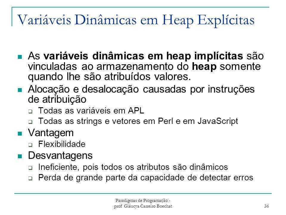 Paradigmas de Programação - prof Gláucya Carreiro Boechat 36 Variáveis Dinâmicas em Heap Explícitas As variáveis dinâmicas em heap implícitas são vinc