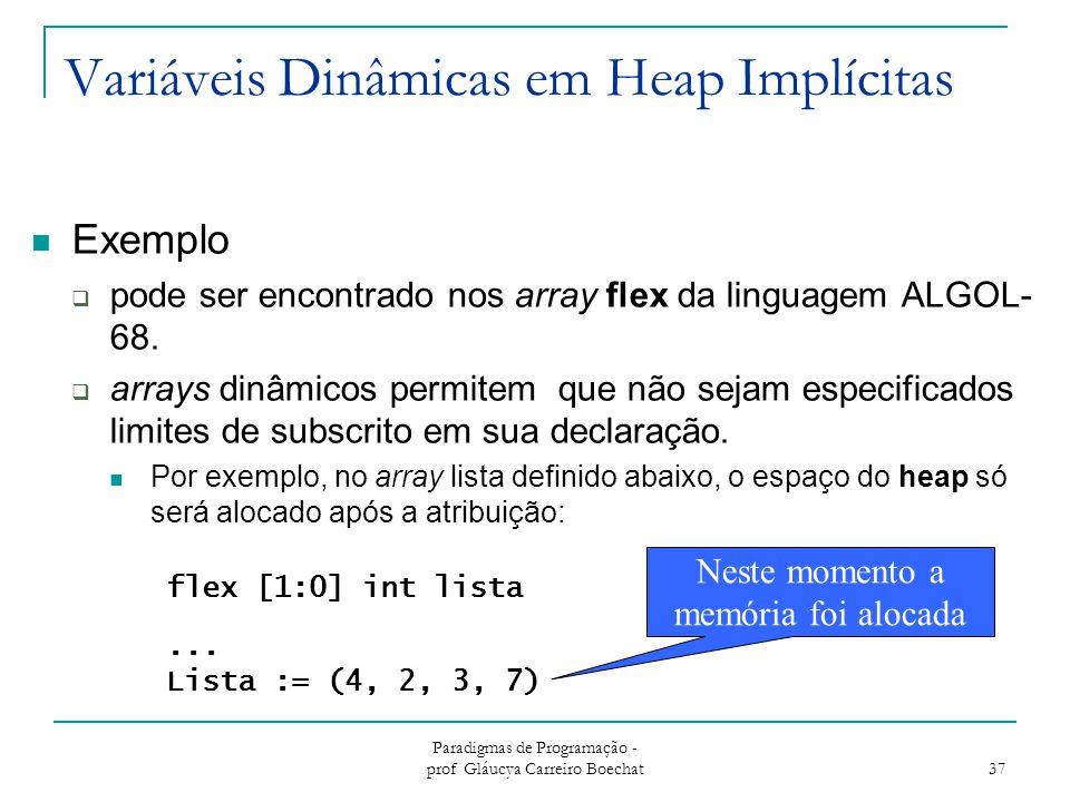 Paradigmas de Programação - prof Gláucya Carreiro Boechat 37 Variáveis Dinâmicas em Heap Implícitas flex [1:0] int lista... Lista := (4, 2, 3, 7) Nest