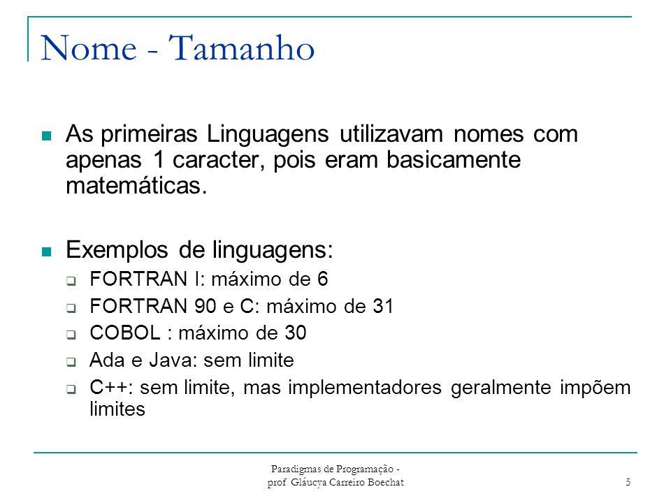 Paradigmas de Programação - prof Gláucya Carreiro Boechat 5 Nome - Tamanho As primeiras Linguagens utilizavam nomes com apenas 1 caracter, pois eram b
