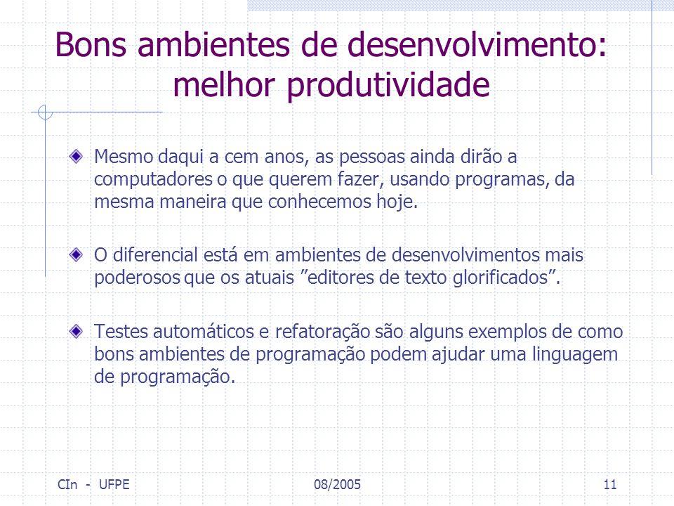 CIn - UFPE08/200511 Bons ambientes de desenvolvimento: melhor produtividade Mesmo daqui a cem anos, as pessoas ainda dirão a computadores o que querem