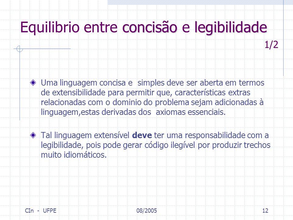 CIn - UFPE08/200512 concisãolegibilidade Equilibrio entre concisão e legibilidade Uma linguagem concisa e simples deve ser aberta em termos de extensi