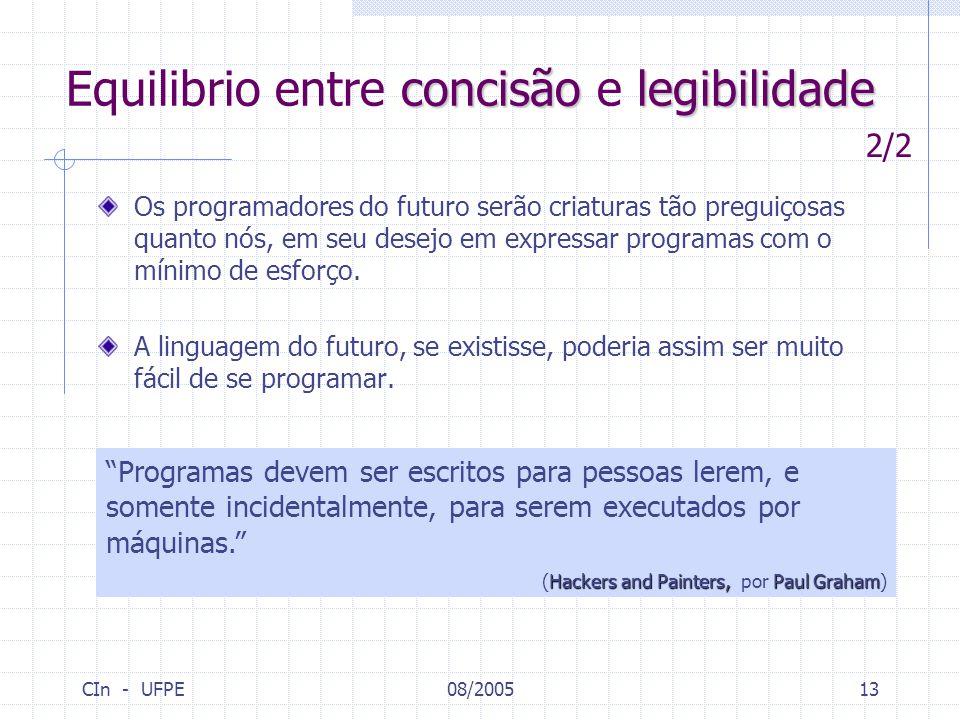CIn - UFPE08/200513 Os programadores do futuro serão criaturas tão preguiçosas quanto nós, em seu desejo em expressar programas com o mínimo de esforç