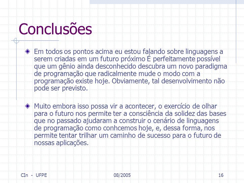 CIn - UFPE08/200516 Conclusões Em todos os pontos acima eu estou falando sobre linguagens a serem criadas em um futuro próximo É perfeitamente possíve