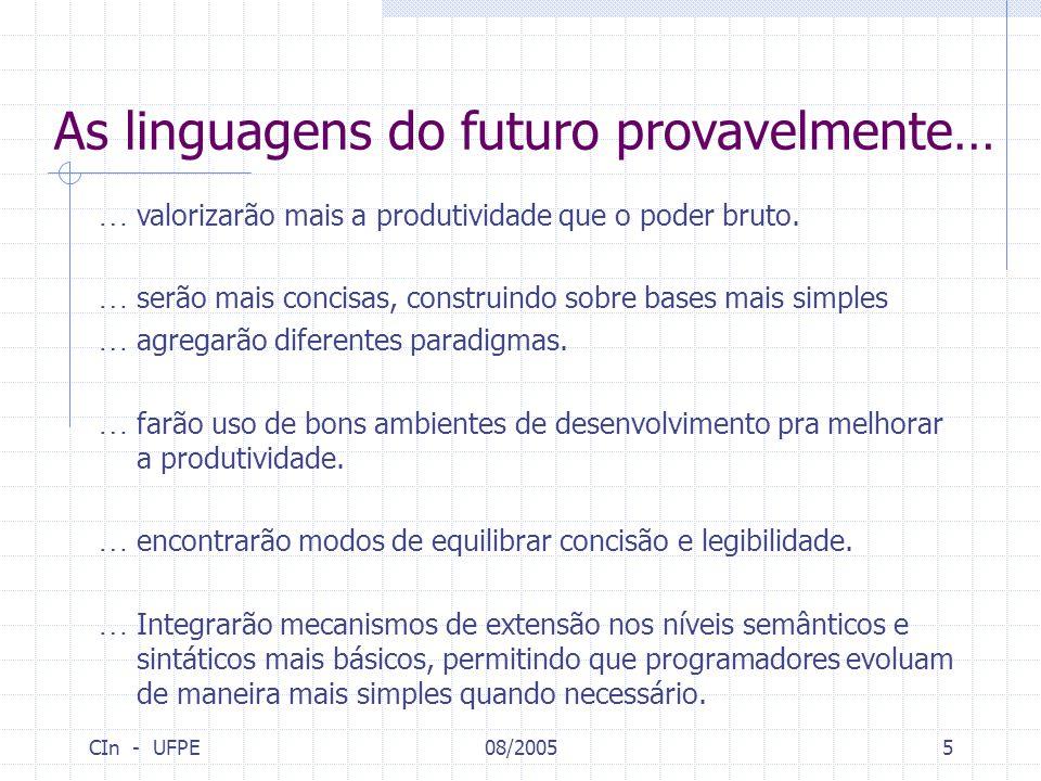CIn - UFPE08/20055 As linguagens do futuro provavelmente… … valorizarão mais a produtividade que o poder bruto. … serão mais concisas, construindo sob