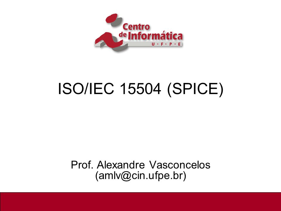 ISO/IEC 15504 (SPICE) Prof. Alexandre Vasconcelos (amlv@cin.ufpe.br) 1/39