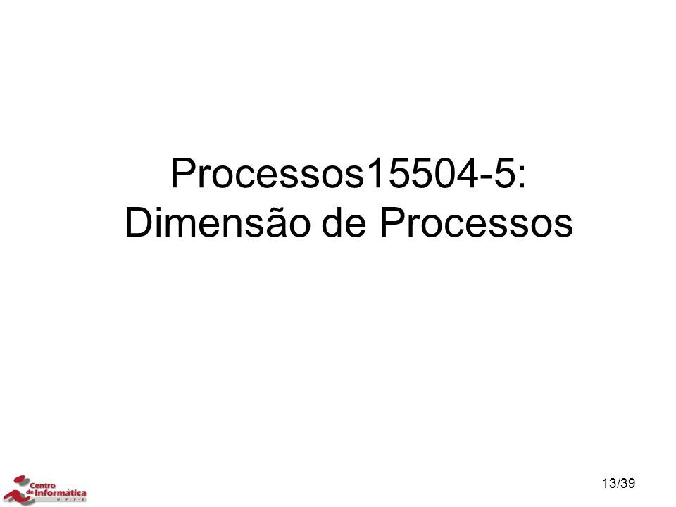 Processos15504-5: Dimensão de Processos 13/39