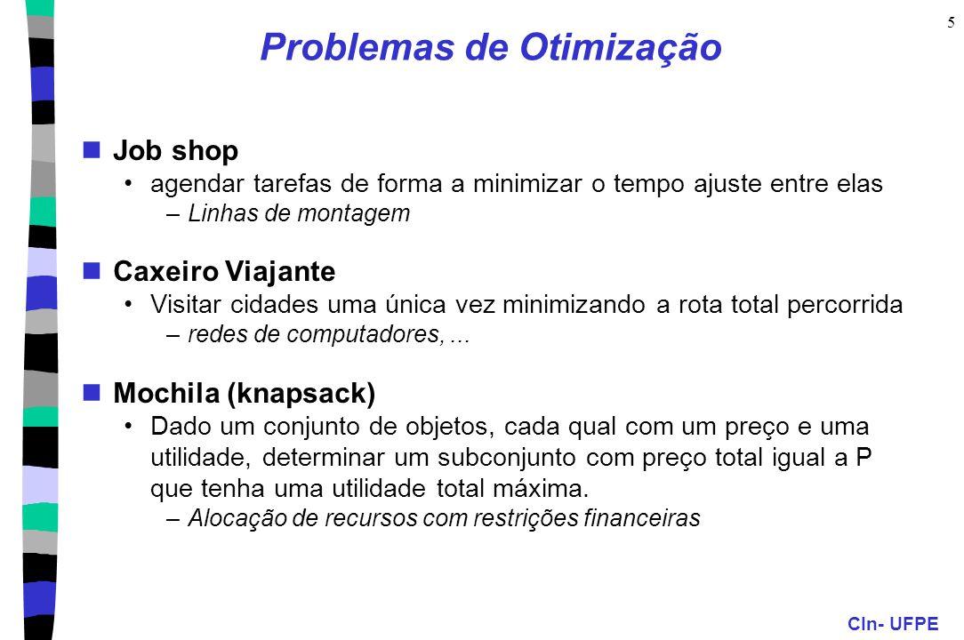 CIn- UFPE 5 Problemas de Otimização Job shop agendar tarefas de forma a minimizar o tempo ajuste entre elas –Linhas de montagem Caxeiro Viajante Visit