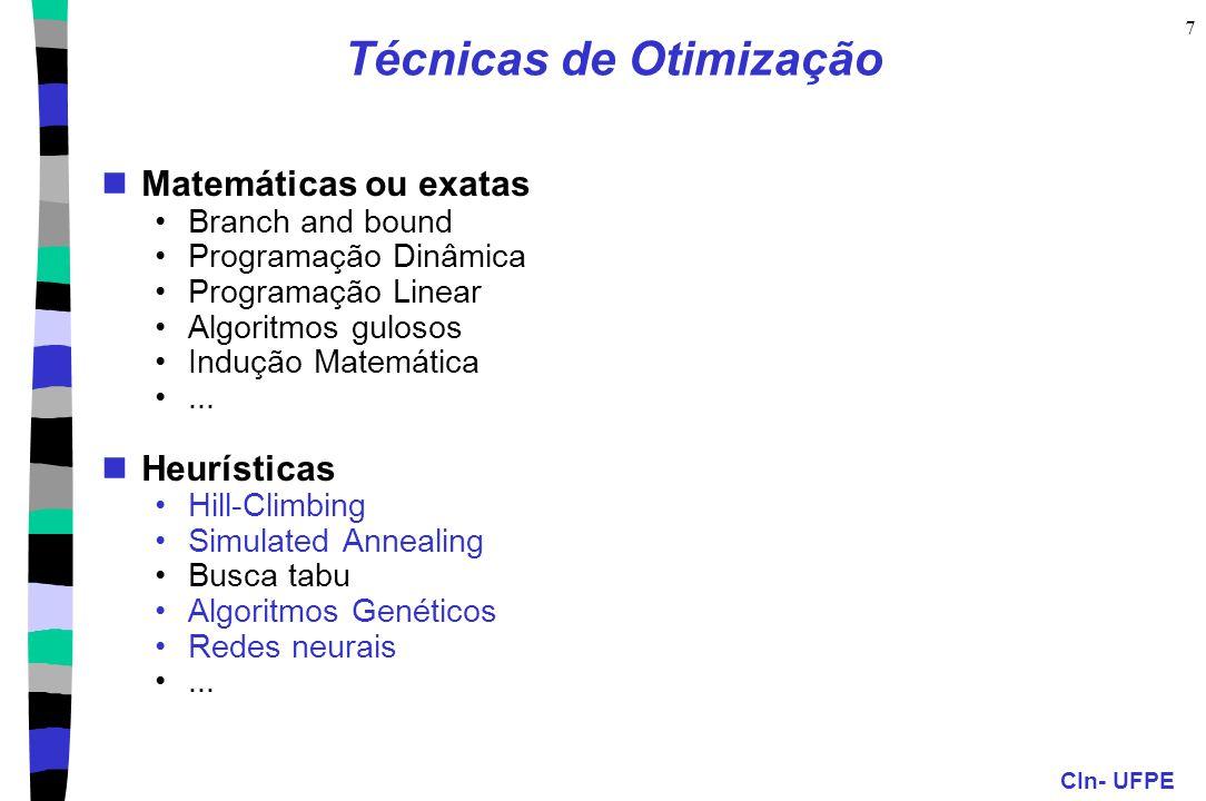 CIn- UFPE 7 Técnicas de Otimização Matemáticas ou exatas Branch and bound Programação Dinâmica Programação Linear Algoritmos gulosos Indução Matemátic