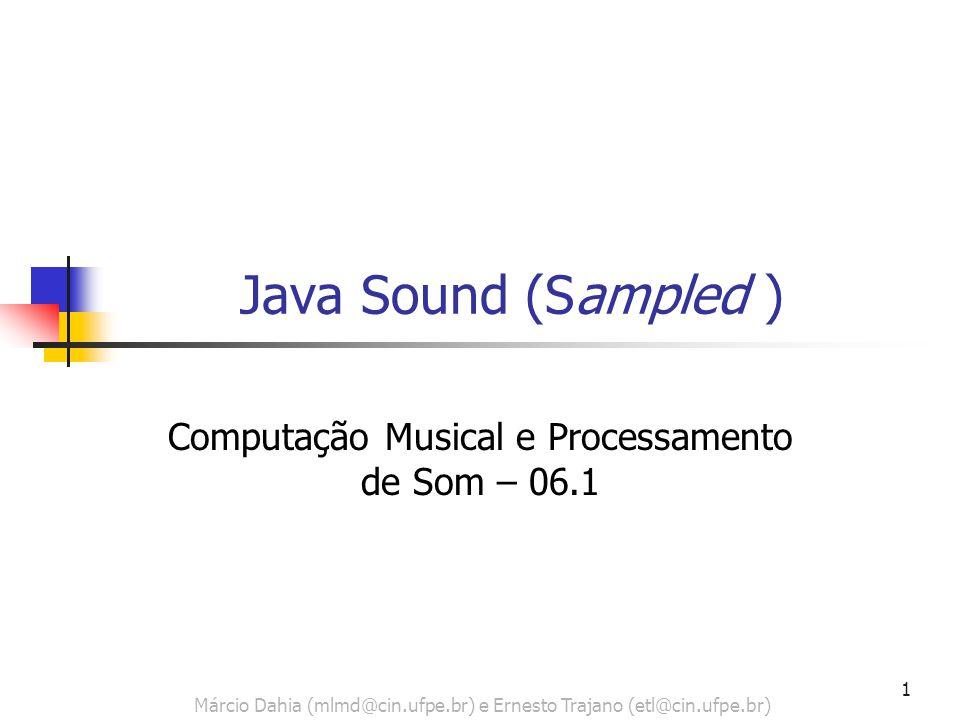 1 Java Sound (Sampled ) Computação Musical e Processamento de Som – 06.1 Márcio Dahia (mlmd@cin.ufpe.br) e Ernesto Trajano (etl@cin.ufpe.br)