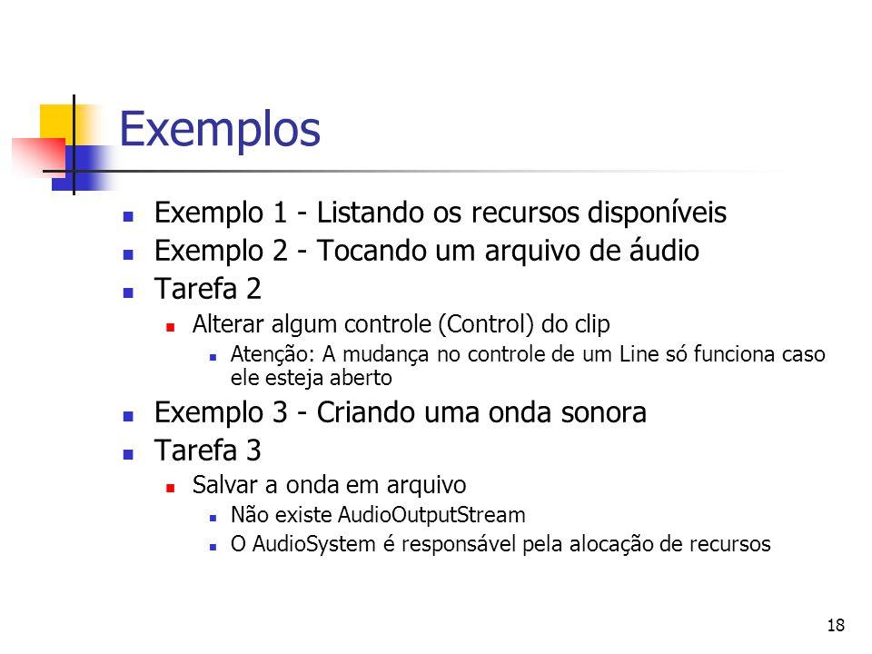 18 Exemplos Exemplo 1 - Listando os recursos disponíveis Exemplo 2 - Tocando um arquivo de áudio Tarefa 2 Alterar algum controle (Control) do clip Ate