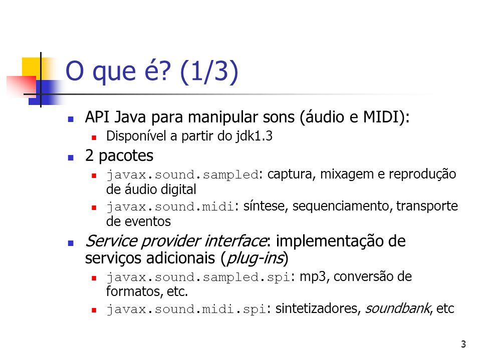 3 O que é? (1/3) API Java para manipular sons (áudio e MIDI): Disponível a partir do jdk1.3 2 pacotes javax.sound.sampled : captura, mixagem e reprodu