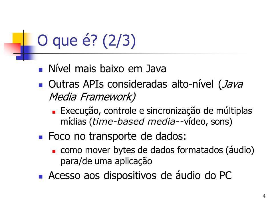 4 O que é? (2/3) Nível mais baixo em Java Outras APIs consideradas alto-nível (Java Media Framework) Execução, controle e sincronização de múltiplas m