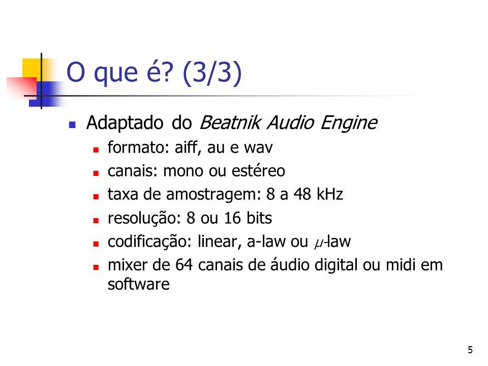 5 O que é? (3/3) Adaptado do Beatnik Audio Engine formato: aiff, au e wav canais: mono ou estéreo taxa de amostragem: 8 a 48 kHz resolução: 8 ou 16 bi